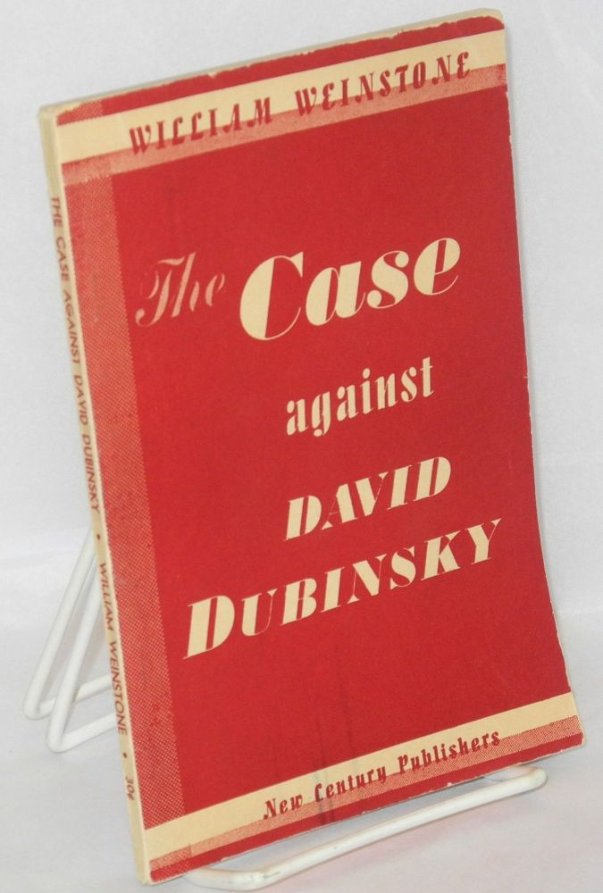 The case against David Dubinsky. William Weinstone.