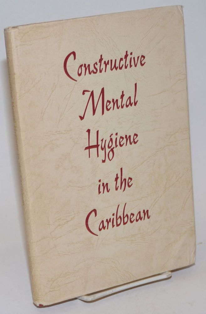 Constructive Mental Hygiene in the Caribbean; Proceedings of the first Caribbean converence on mental Health, March 14-19, 1957. Aruba, Netherlands Antilles