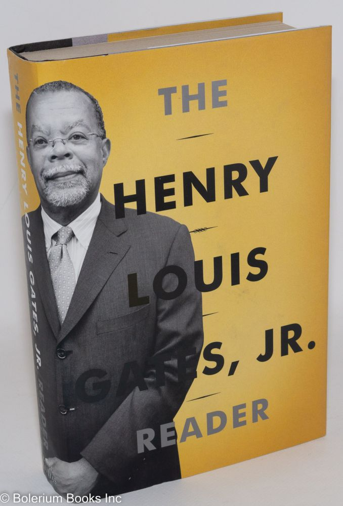 The Henry Louis Gates, Jr. Reader. Henry Louis Gates, Jr., Abby Wolf.