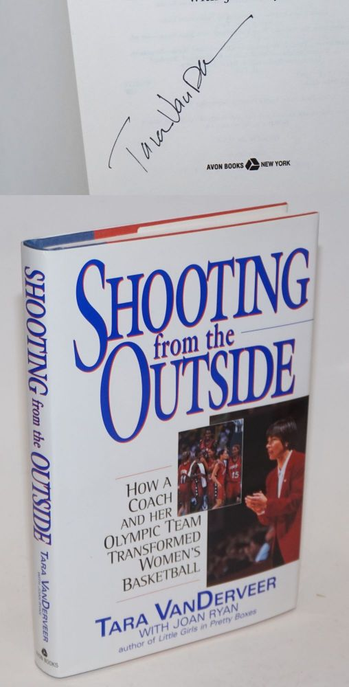 Shooting on the Outside: how a coach and her Olympic Team transformed Women's Basketball [signed]. Tara VanDerveer, Joan Ryan.
