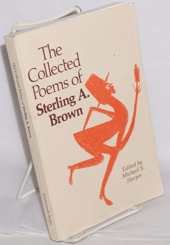 The collected poems of Sterling A. Brown; selected by Michael S. Harper. Sterling A. Brown.