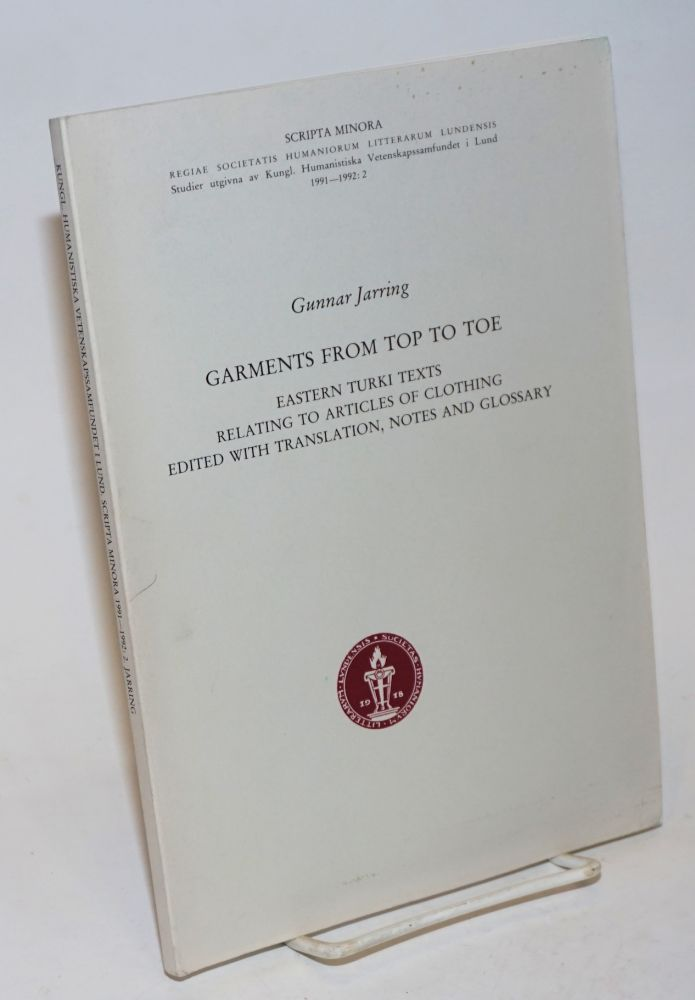 Garments from Top to Toe; Eastern Turki Texts Relating to Articles of Clothing, Edited with Translation, Notes and Glossary by Gunnar Jarring. Gunnar Jarring.