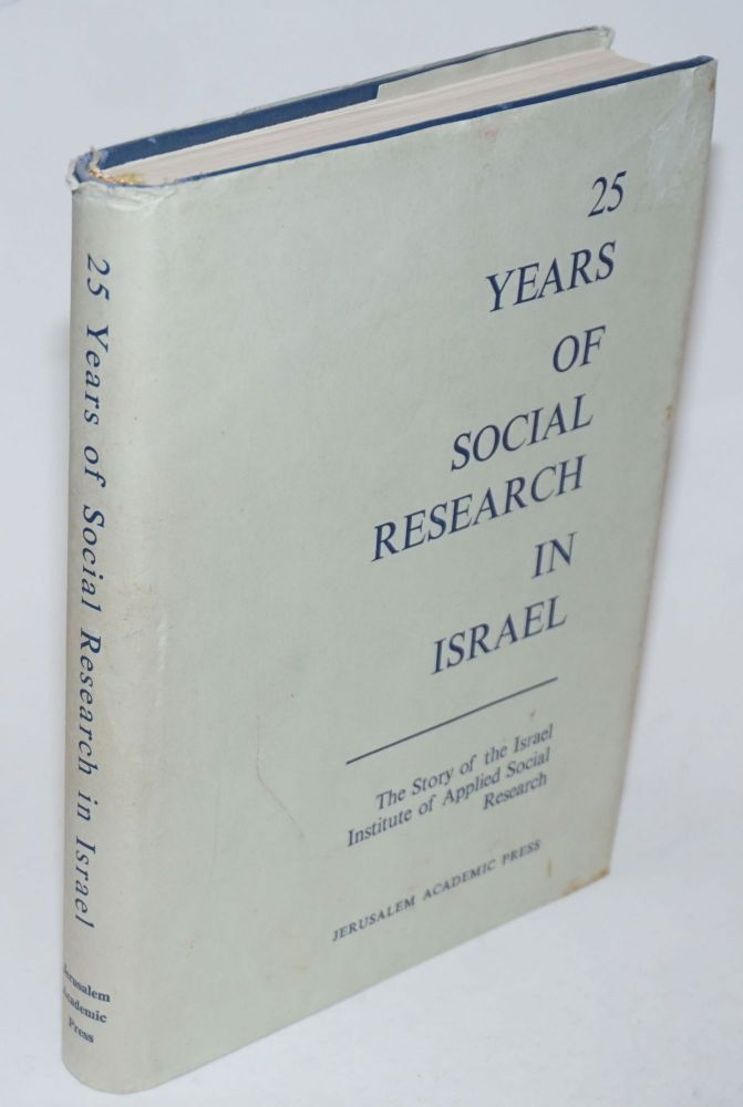 Twenty-Five Years of Social Research in Israel. A Review of the Work of The Israel Institute of Applied Social Research. Haya Gratch.