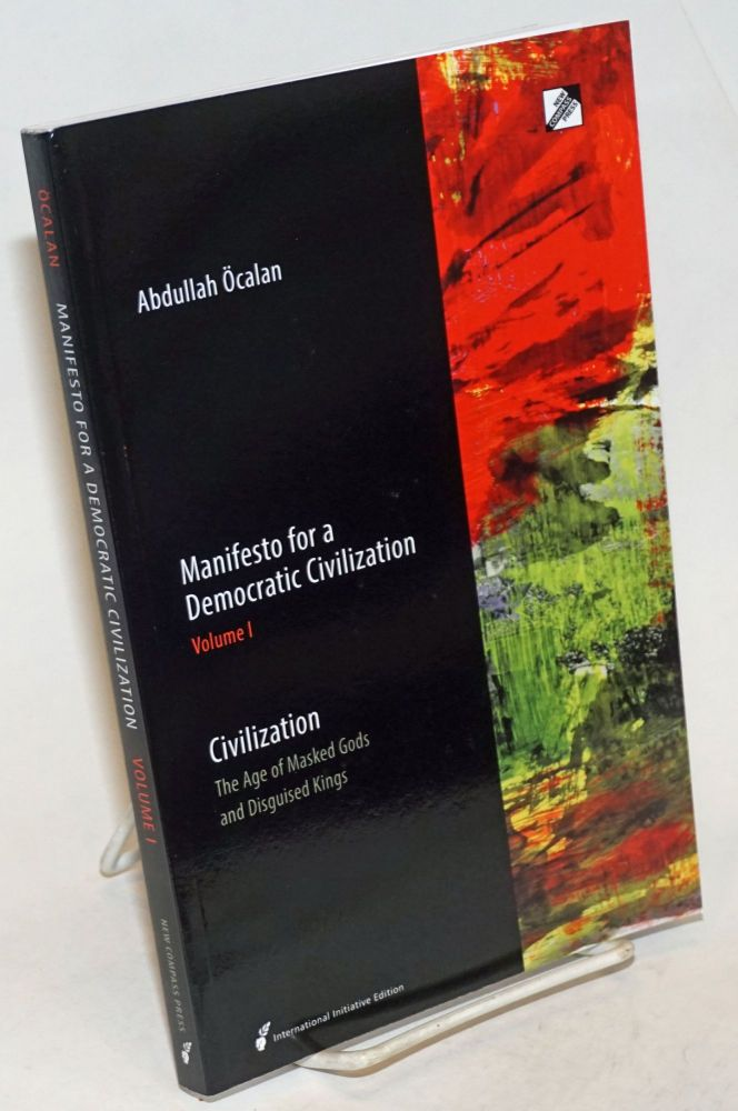 Manifesto for a Democratic Civilization, Volume 1: Civilization, The Age of Masked Gods and Disguised Kings. Abdullah Ocalan.