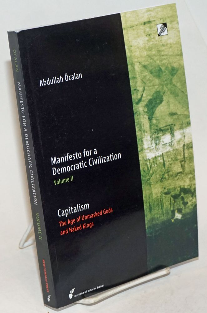 Manifesto for a Democratic Civilization, Volume 2: Capitalism, The Age of Masked Gods and Disguised Kings. Abdullah Ocalan.