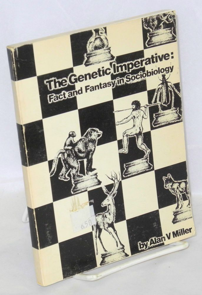 The genetic imperative:; fact and fantasy in sociobiology; a bibliography. Alan V. Miller, comp.