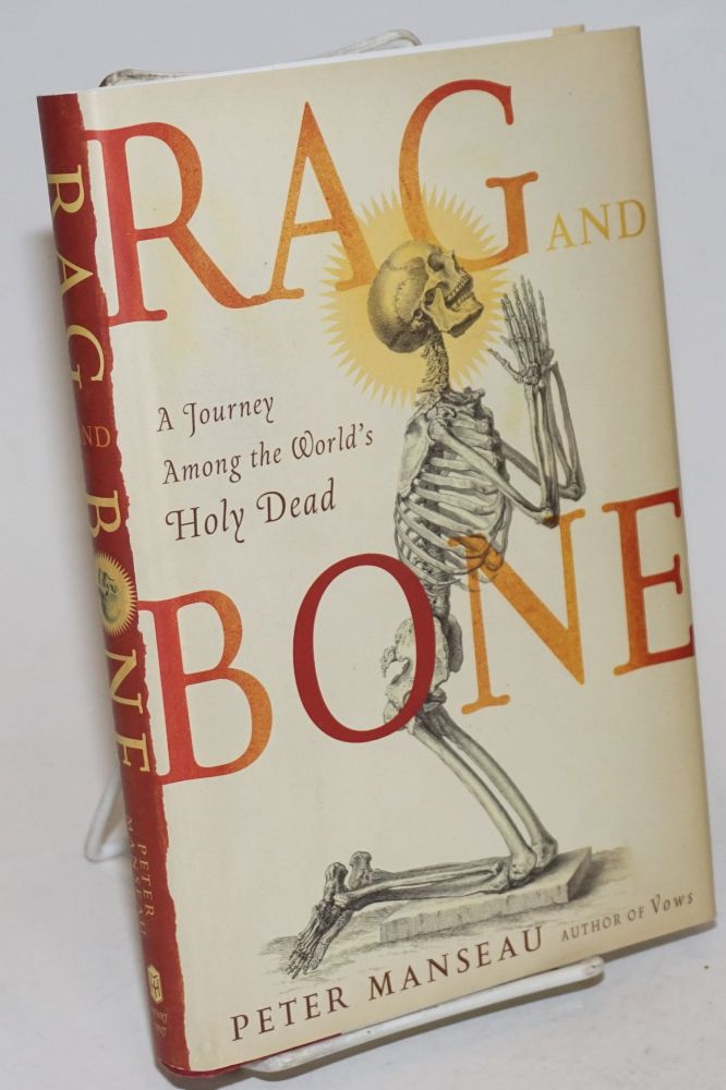 Rag and Bone: a journey among the world's Holy Dead. Peter Manseau.