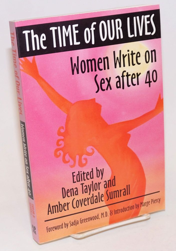 The Time of Our Lives: women write on sex after 40. Dena Taylor, Amber Coverdale Sumrall, Marge Piercy, Sadja Greenwood.