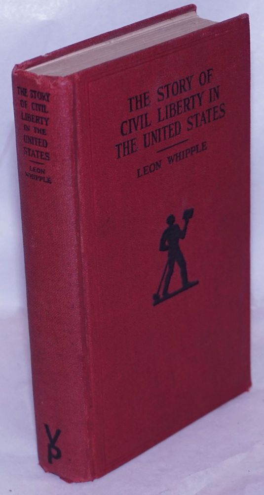 The story of civil liberty in the United States. Leon Whipple.
