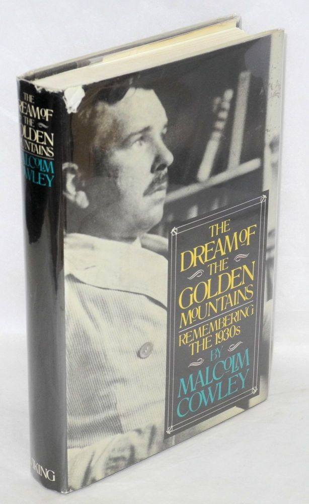 The dream of the golden mountains; remembering the 1930s. Malcolm Cowley.