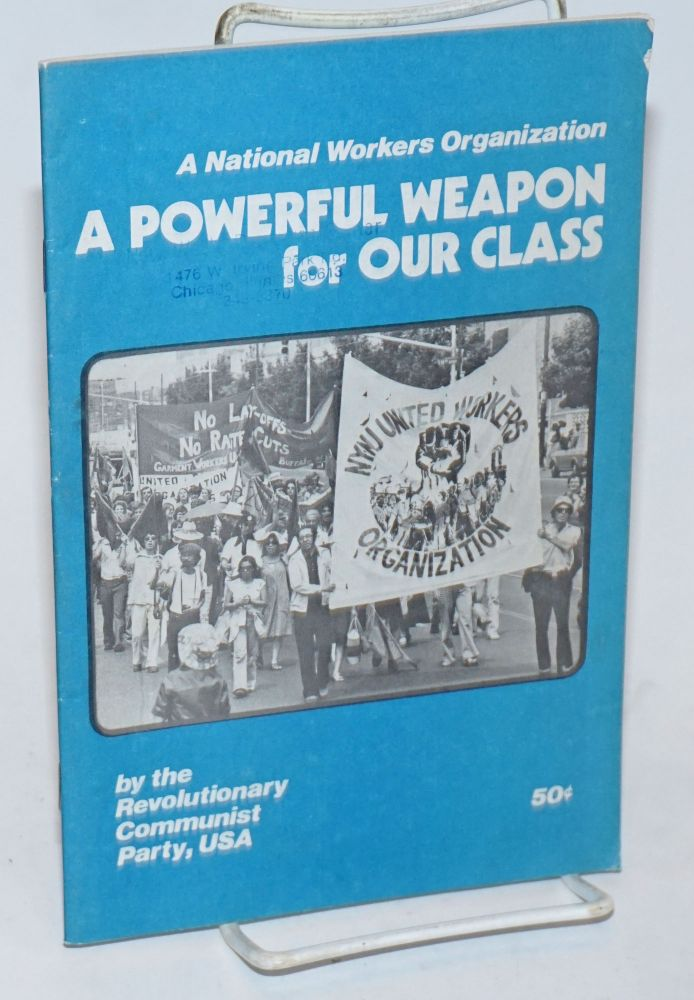A national workers organization: a powerful weapon for our class. USA Revolutionary Communist Party.
