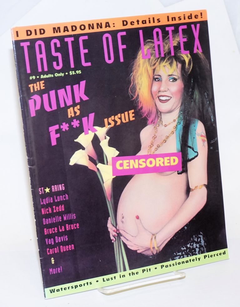 Taste of Latex: a magazine for those who test their limits vol. 1, #9; The punk as f**k issue. Lily Braindrop, Carol Queen /publisher Charles Gatewood, Vag Davis, Bruce la Bruce, Danielle Willis, Lydia Lunch, Lily Burana.
