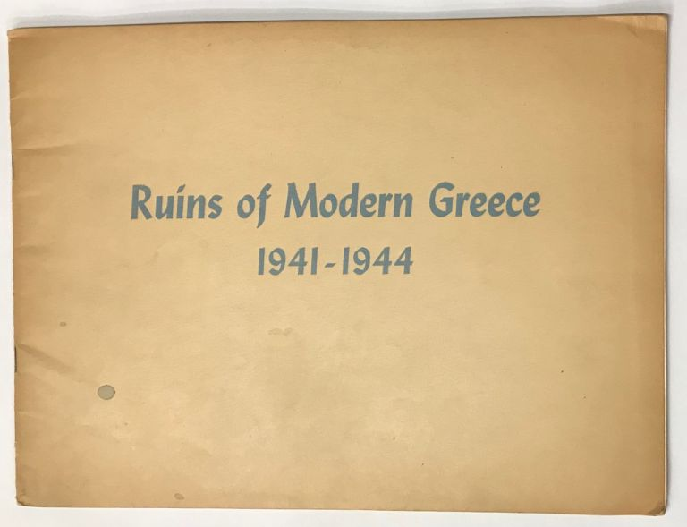 Ruins of modern Greece, 1941-1944. [Interior title: Cities and villages of Greece destroyed by Germans, Italians and Bulgars 1941-1944]