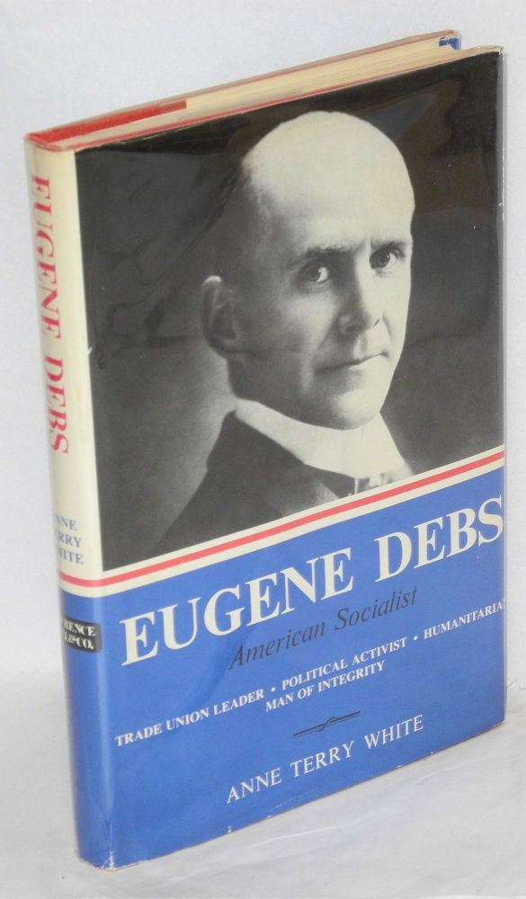 Eugene Debs; American socialist. Anne Terry White.