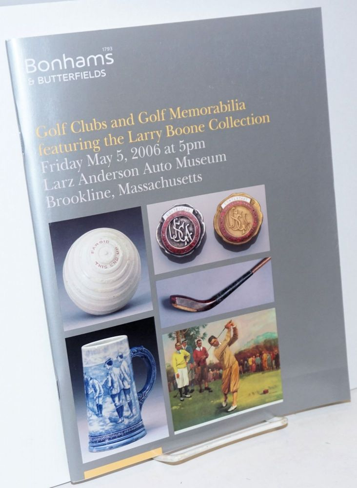 Bonhams & Butterfields, Golf Clubs and Golf Memorabilia, featuring the Larry Boone Collection; Friday May 5, 2006 at 5pm, Larz Anderson Auto Museum, Brookline, Massachusetts