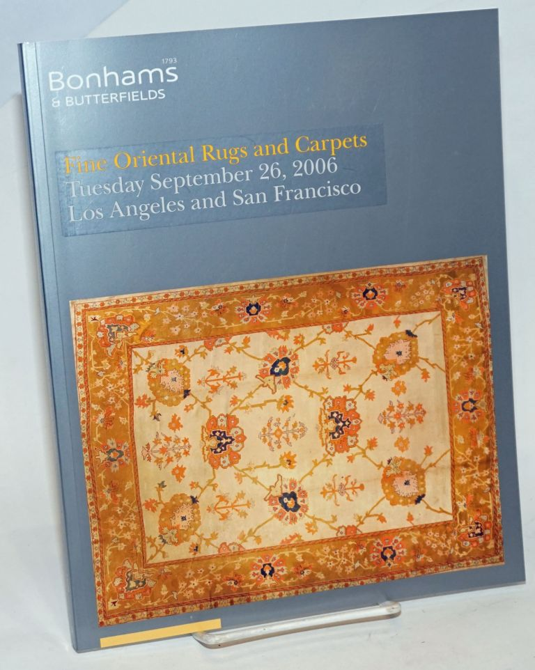 Bonhams & Butterfields. Fine Oriental Rugs and Carpets, Tuesday October 10, 2006; Simulcast sale, Los Angeles and San Francisco. Bonhams 1793.