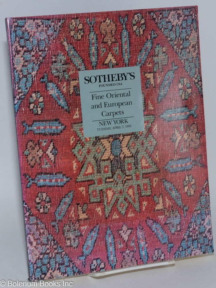 Fine Oriental and European Carpets; Sotheby's New York Tuesday April 7 1992. Property of Various Owners Including: The North Carolina Museum of Art ..Collection of Susan and Lewis Manilow ..Estate of Mary Covington ..h[et al.]. William F. Ruprecht, Experts in charge for Sotheby's, Mary Jo Otsea James A. Ffrench, and.