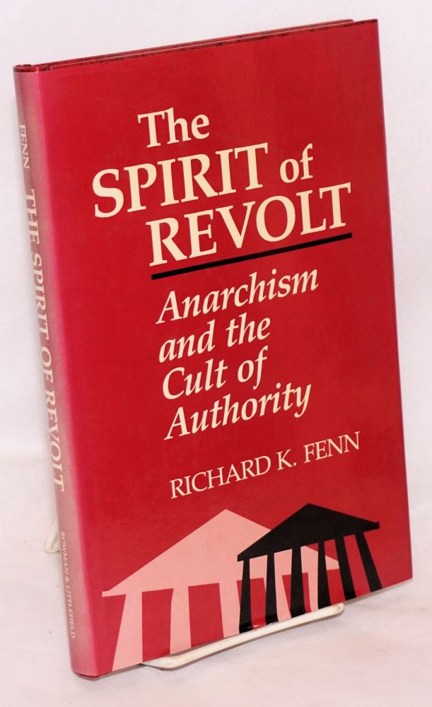 The spirit of revolt; anarchism and the cult of authority. [sub-title from dj]. Richard K. Fenn.