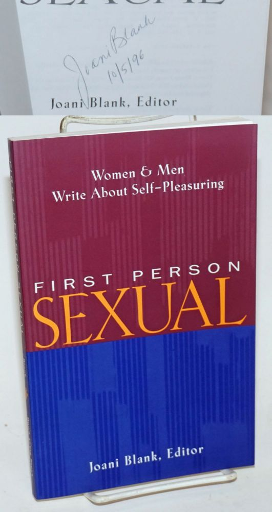 First Person Sexual men and women write about self-pleasuring [signed]. Joanie Blank, Carol Queen Annie Sprinkle, Thomas Roche, Alexandra Gray.