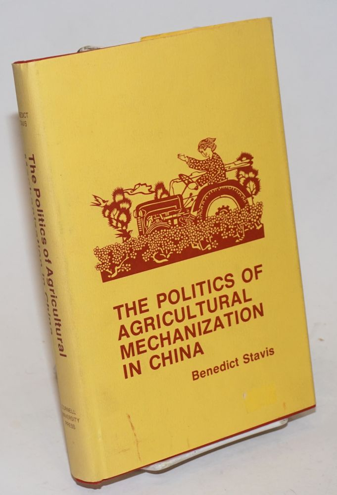 The politics of agricultural mechanization in China. Benedict Stavis.