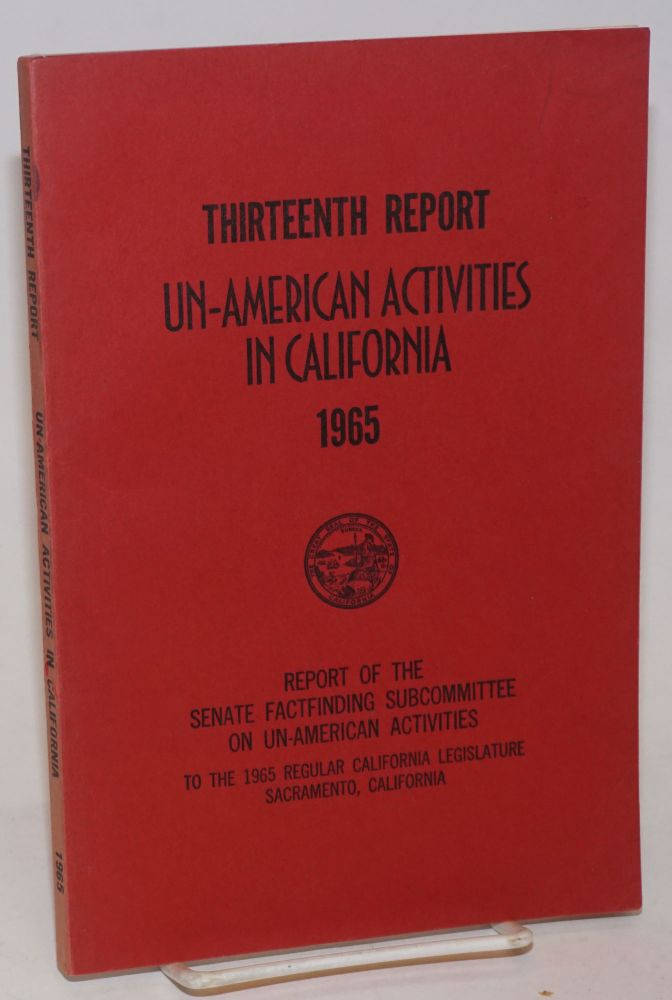 Thirteenth report un-American activities in California, 1965. Report of the Senate Fact-Finding...