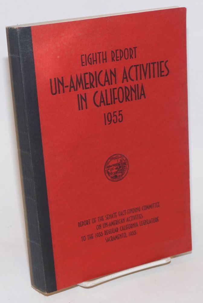 Eighth report un-American activities in California, 1955. Report of the Senate Fact-Finding Committee on Un-American Activities to the 1955 regular California Legislature. California Legislature.