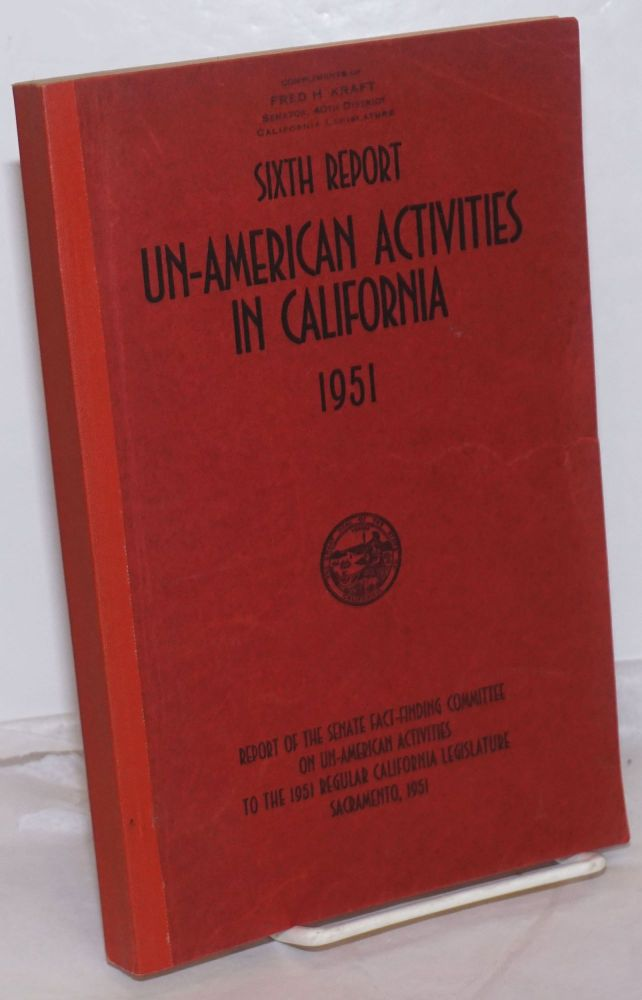 Sixth report un-American activities in California, 1951. Report of the Senate Fact-Finding Committee on Un-American Activities to the 1951 Regular California Legislature. California Legislature.
