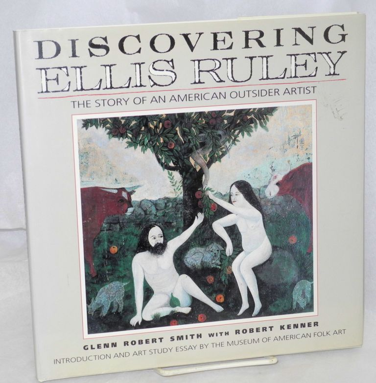 Discovering Ellis Ruley; preface by Barbara A. Hudson, foreword by Robert Farris Thompson, introduction by Gerard C. Wertkin, art study essay by Stacy Hollander and Lee Kogan of the Museum of American Folk Art. Glenn Robert Smith, Robert Kenner.