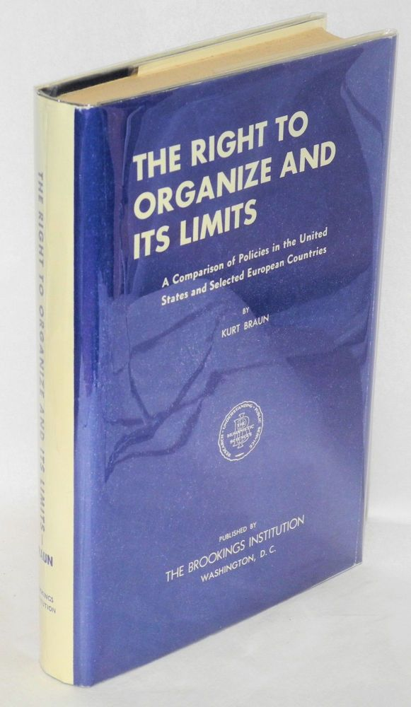 The right to organize and its limits; a comparison of policies in the United States and selected European countries. Kurt Braun.