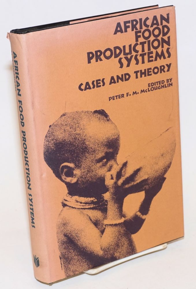 African Food Production Systems; Cases and Theory. Peter F. M. McLoughlin.