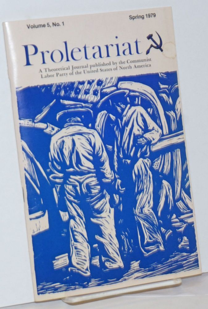 Proletariat, a theoretical journal. Vol. 5, no. 1 (Spring 1979). USNA Communist Labor Party.