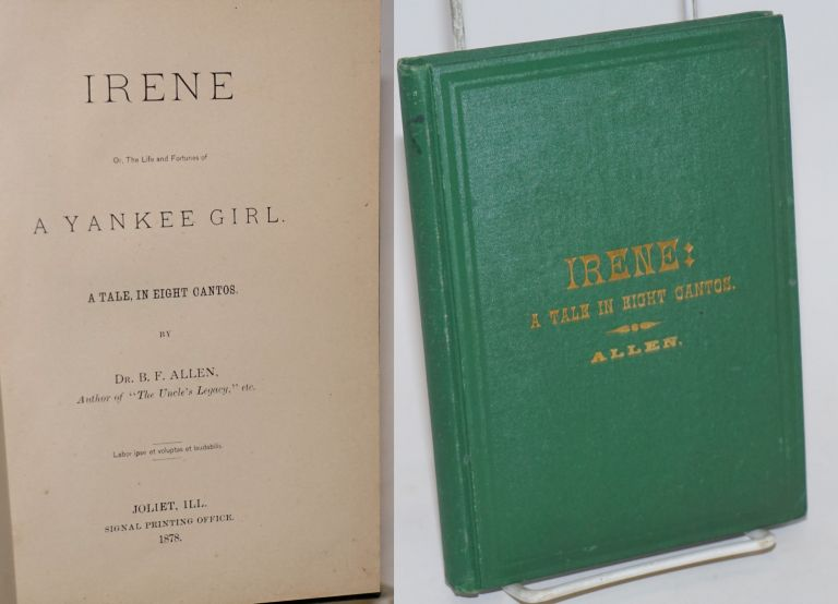 Irene, Or, The Life and Fortunes of a Yankee Girl, a tale in eight cantos. Dr. B. F. Allen.