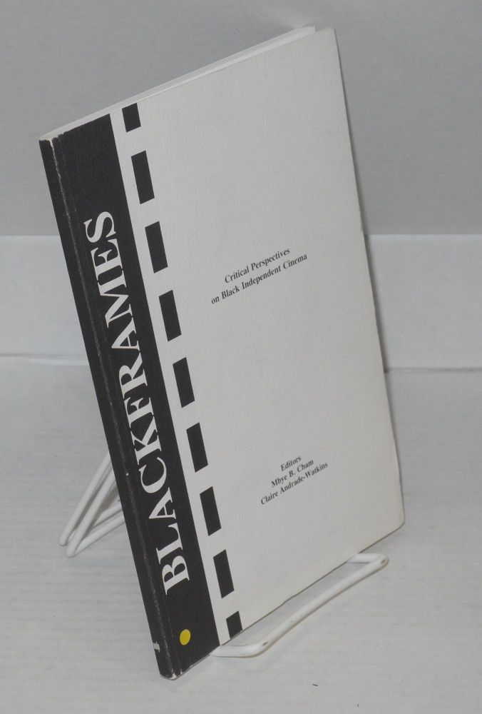 Blackframes: Critical perspectives on black independent cinema. Mbye B. Cham, Claire Andrade-Watkins.