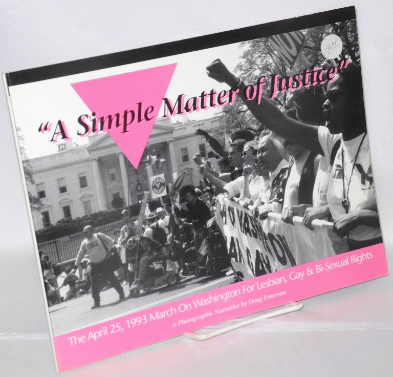 """A simple matter of justice""; the April 25, 1993, March on Washington for lesbian, gay & bi-sexual rights, a photographic narrative. Doug Emerson, text and photographs."