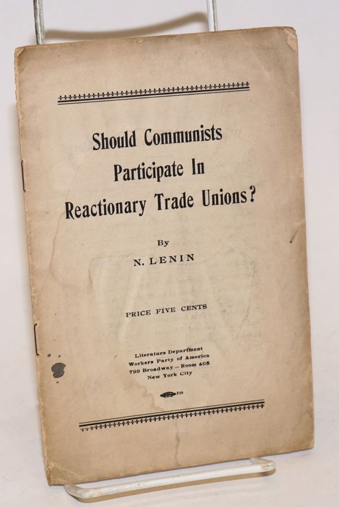 Should communists participate in reactionary trade unions? N. Lenin.