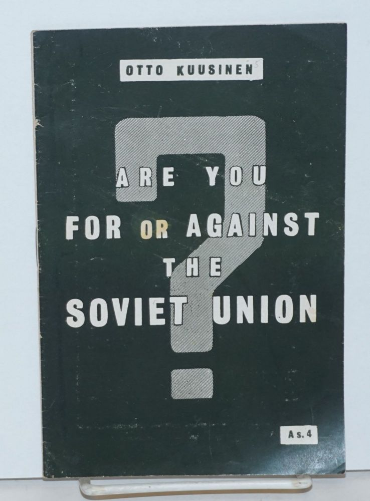 Are you for or against the Soviet Union. Otto Kuusinen.