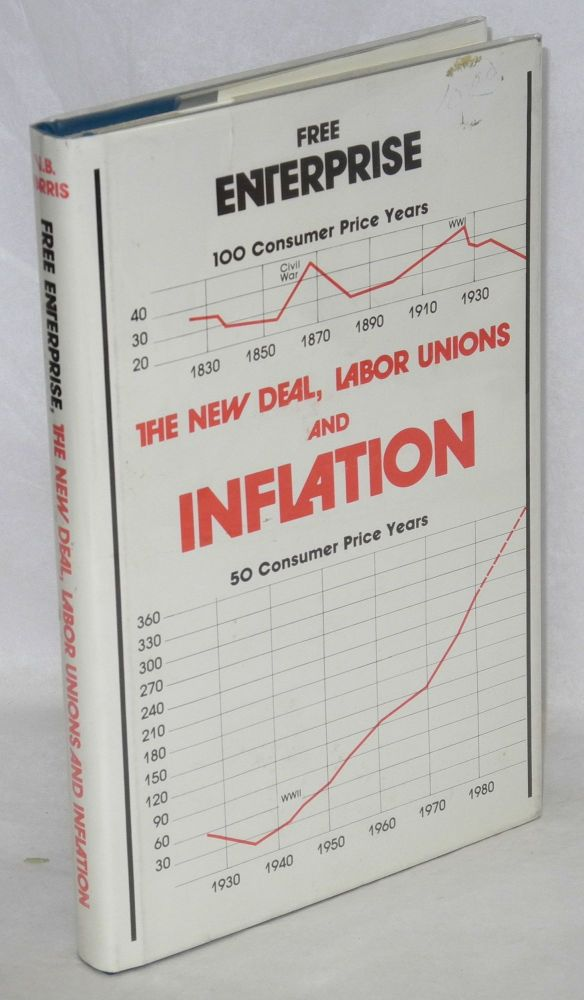 Free enterprise, the New Deal, labor unions and inflation. V. B. Harris.