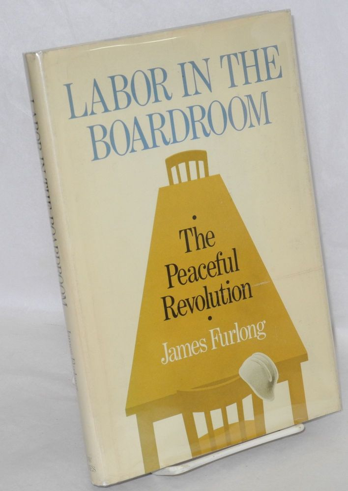 Labor in the boardroom; the peaceful revolution. James C. Furlong.
