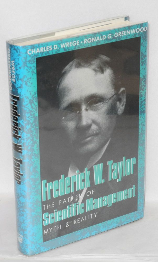 Frederick W. Taylor; the father of scientific management, myth and reality. Charles D. Wrege, Ronald G. Greenwood.