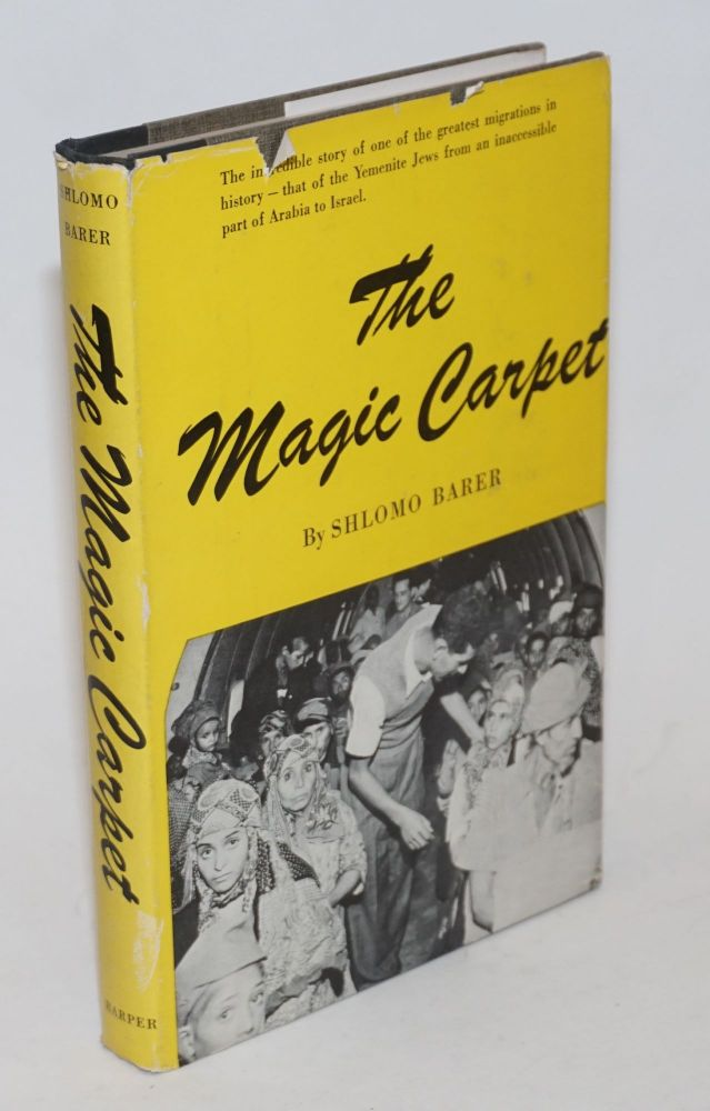 The Magic Carpet: The incredible story of one of the greatest migrations in history-that of the Yemenite Jews from an inaccessible part of Arabia to Israel. Shlomo Barer.