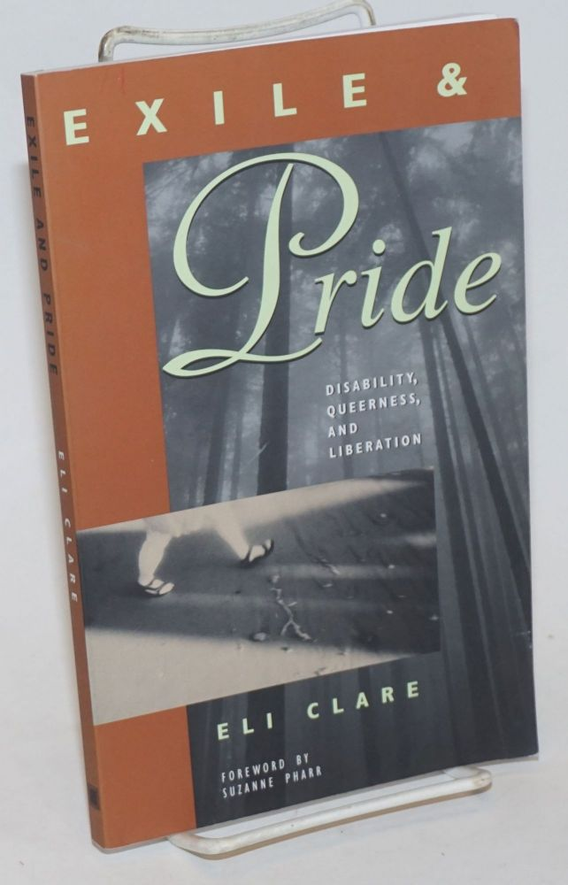Exile and Pride: disability, queerness and liberation. Eli Clare, Suzaane Pharr.