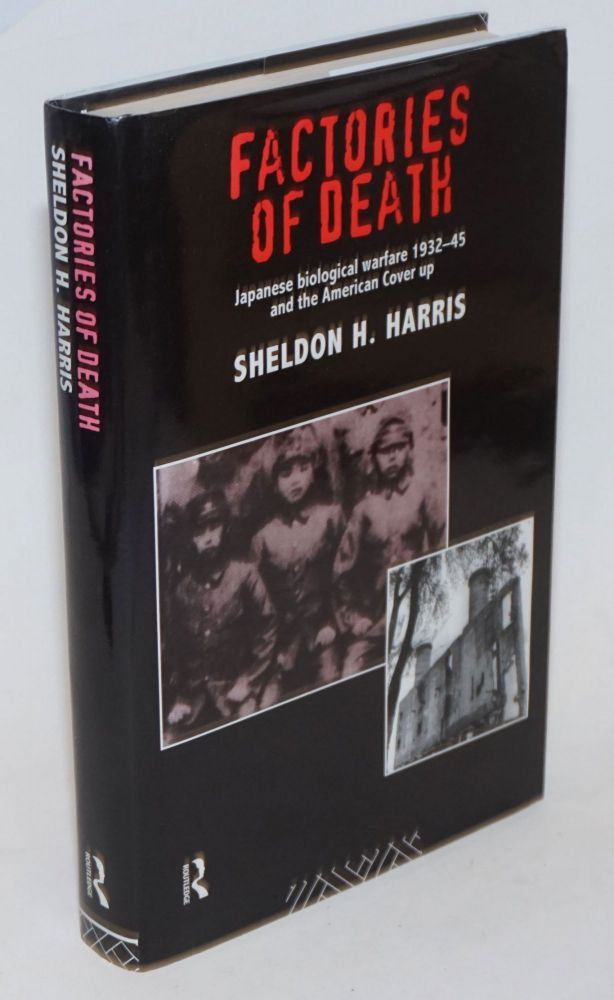 Factories of death, Japanese biological warfare 1932-45 and the American cover-up. Sheldon H. Harris.