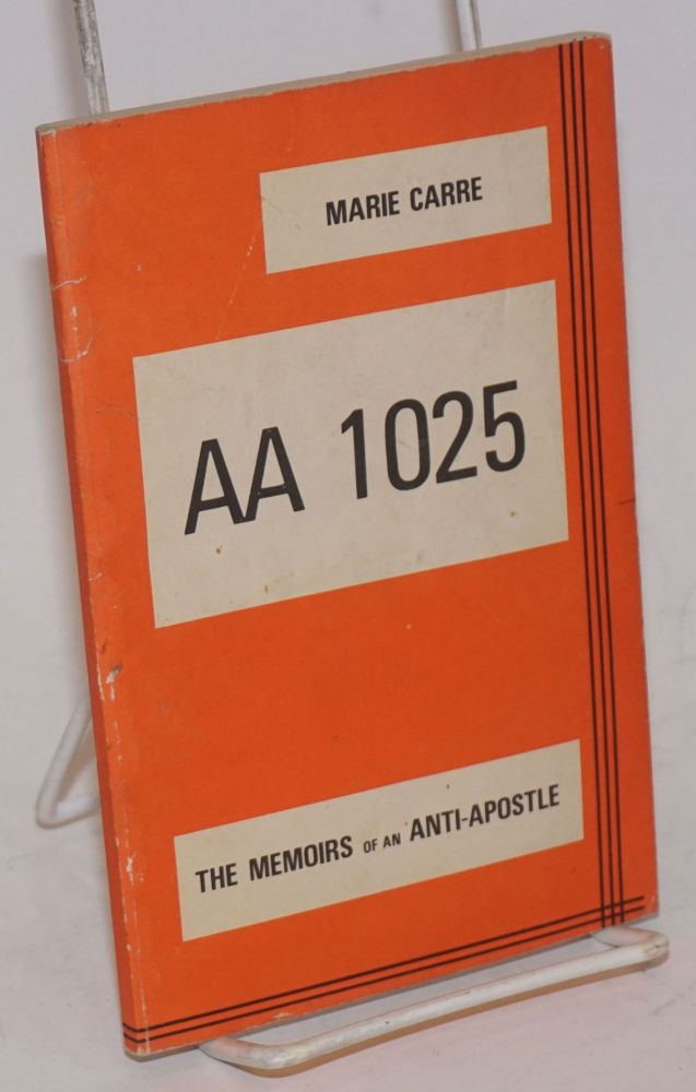 AA 1025: the memoirs of an anti-apostle. Marie Carre