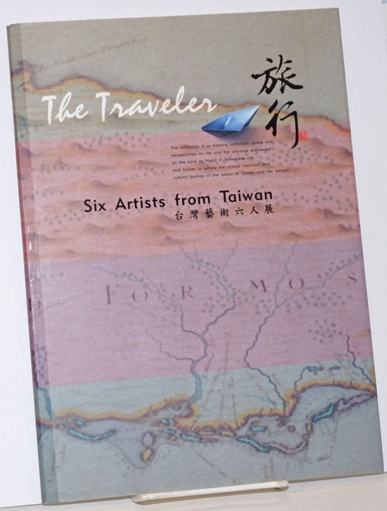 The Traveler; Six Artists from Taiwan. Exhibition venue, Taipei Gallery. Exhibition dates, March 15-April 19, 2002. texts Tseng Fangling.