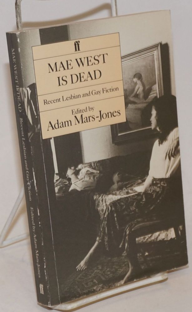 Mae West is Dead; recent lesbian and gay fiction. Adam Mars-Jones, Jane Rule, Sara Maitland, Daniel Curzon, Jan Clausen, editorJames Purdy.