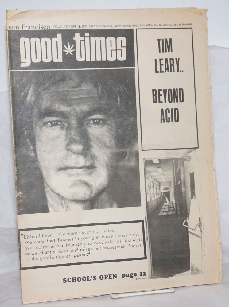 Good Times: vol. 3, #37, Sept. 18, 1970: Tim Leary; Beyond Acid. Timothy Leary, Sam Silver. Bert, John Baldwin, Don Jackson, Mike Henry, Sandy Darlington, Dick Galk, Bernadine Dohrn, Colin Campbell Sue Glick.