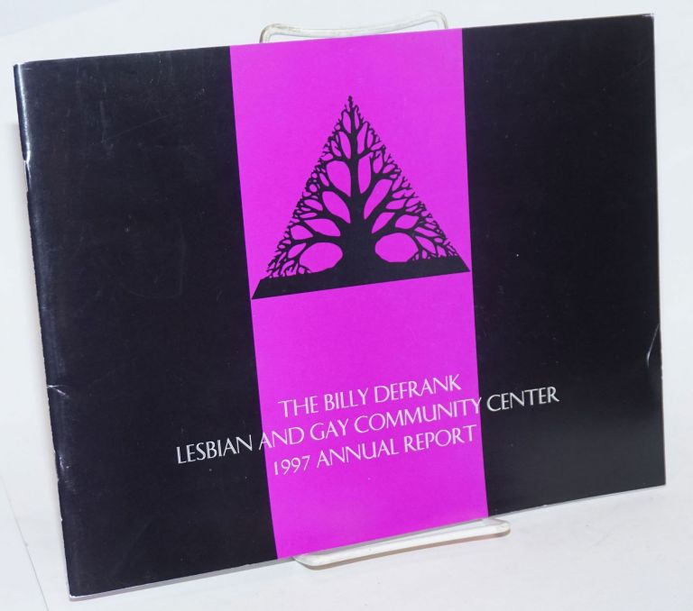 The Billy DeFank Lesbian and Gay Community Center 1997 annual report. Bob Ristelhueber, Tim Wong writer, photography.