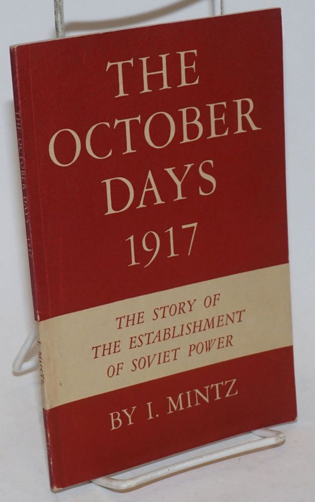 The October Days 1917, The Story of the Establishment of Soviet Power. I. Mintz.