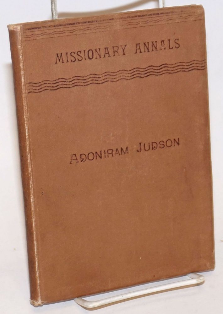 The Life of Adoniram Judson, Missionary to Burmah, 1813 to 1850. Second Edition. Julia H. Jonhston.