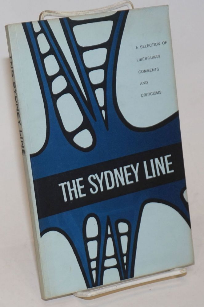 The Sydney line, a selection of comments and criticisms by Sydney Libertarians. A. J. Baker.